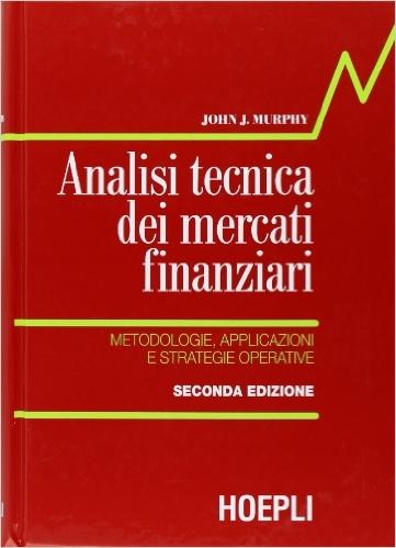 Analisi tecnica dei mercati finanziari. Metodologie, applicazioni e strategie operative